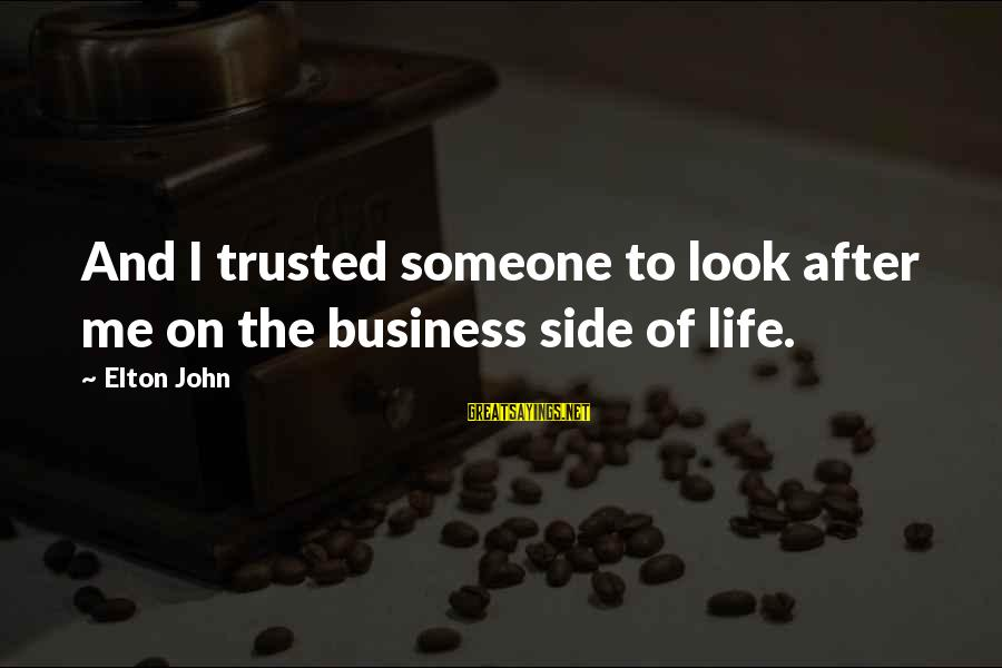 Look After Me Sayings By Elton John: And I trusted someone to look after me on the business side of life.