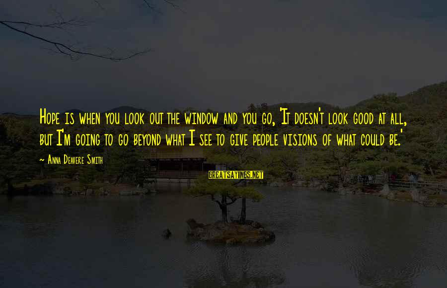Look And See Sayings By Anna Deavere Smith: Hope is when you look out the window and you go, 'It doesn't look good