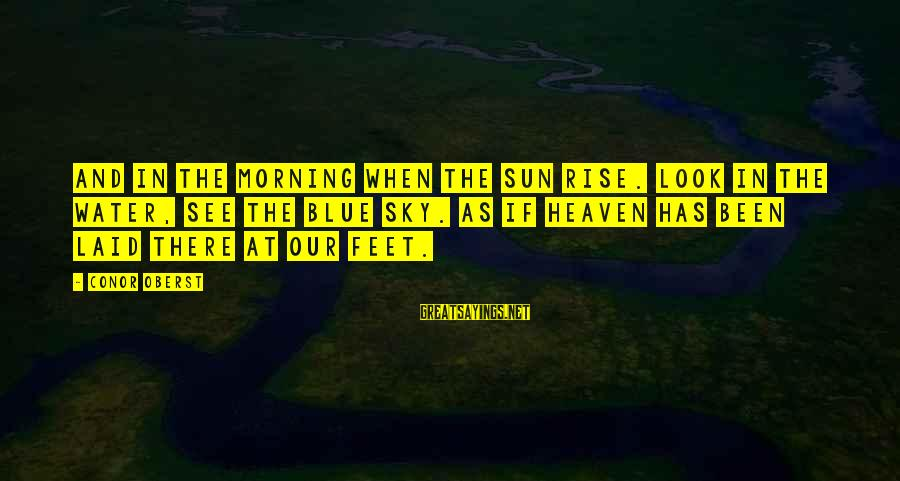 Look And See Sayings By Conor Oberst: And in the morning when the sun rise. Look in the water, see the blue