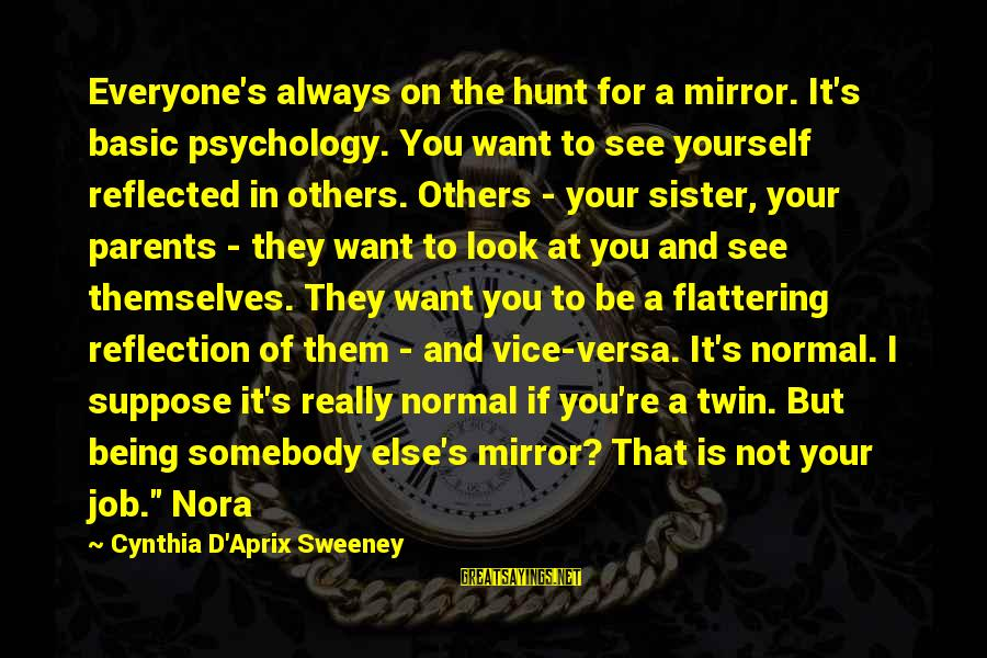 Look And See Sayings By Cynthia D'Aprix Sweeney: Everyone's always on the hunt for a mirror. It's basic psychology. You want to see