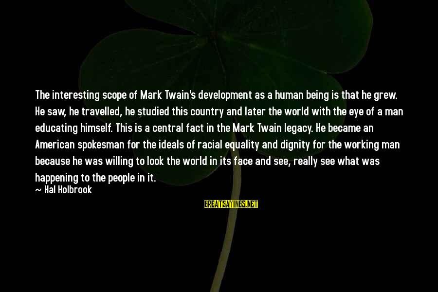 Look And See Sayings By Hal Holbrook: The interesting scope of Mark Twain's development as a human being is that he grew.