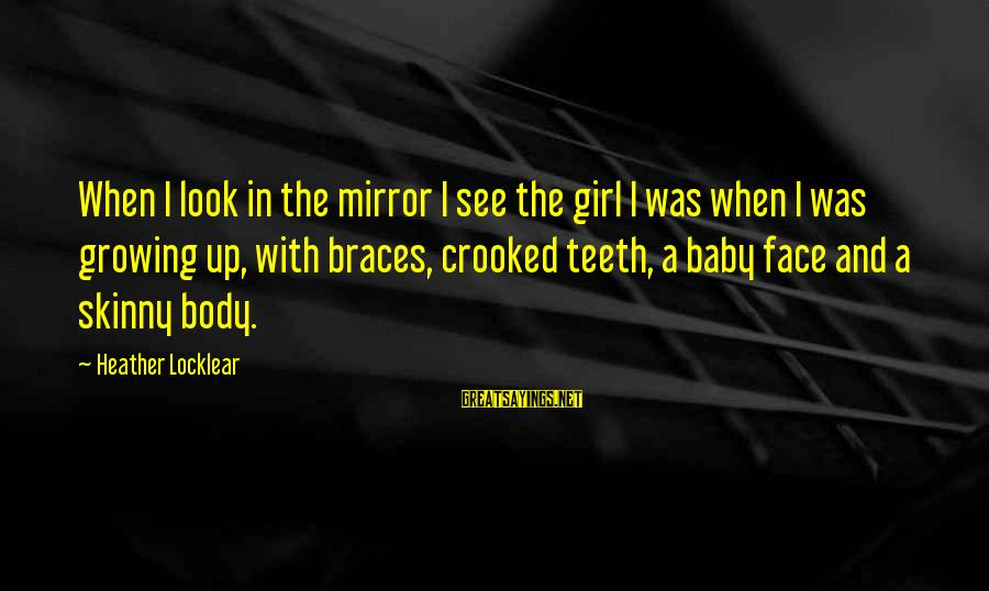 Look And See Sayings By Heather Locklear: When I look in the mirror I see the girl I was when I was