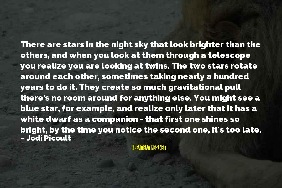 Look And See Sayings By Jodi Picoult: There are stars in the night sky that look brighter than the others, and when