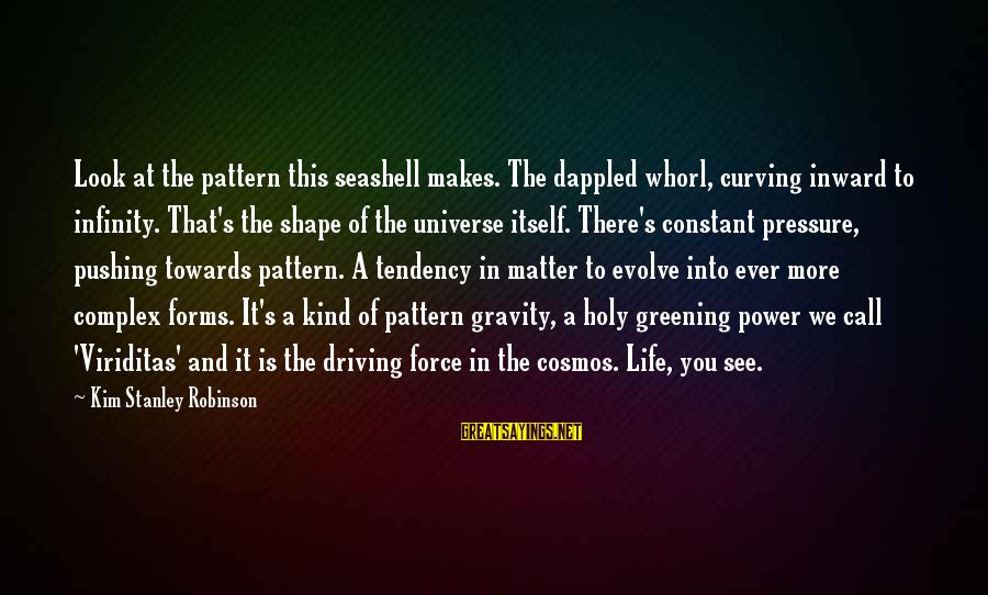 Look And See Sayings By Kim Stanley Robinson: Look at the pattern this seashell makes. The dappled whorl, curving inward to infinity. That's