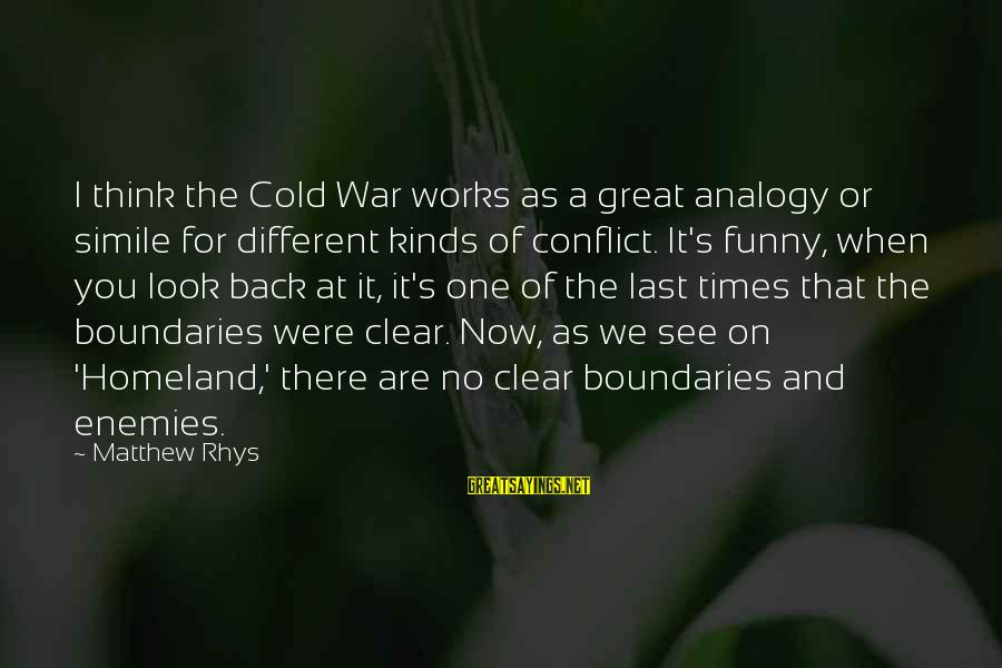 Look And See Sayings By Matthew Rhys: I think the Cold War works as a great analogy or simile for different kinds