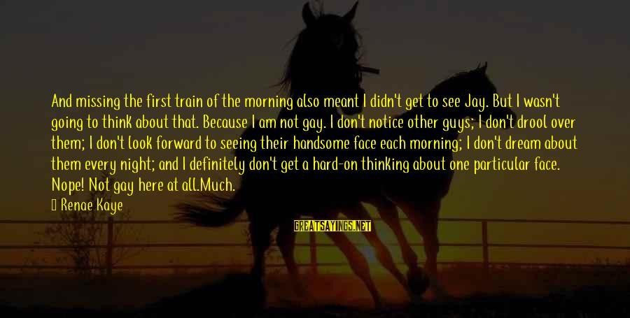Look And See Sayings By Renae Kaye: And missing the first train of the morning also meant I didn't get to see