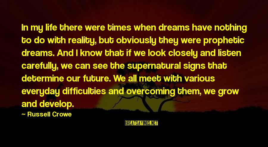 Look And See Sayings By Russell Crowe: In my life there were times when dreams have nothing to do with reality, but