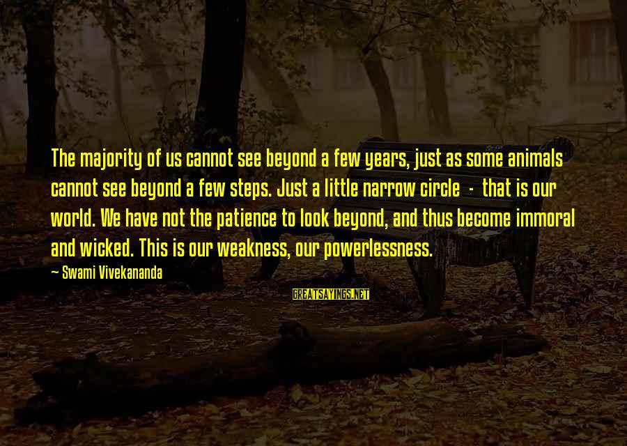 Look And See Sayings By Swami Vivekananda: The majority of us cannot see beyond a few years, just as some animals cannot