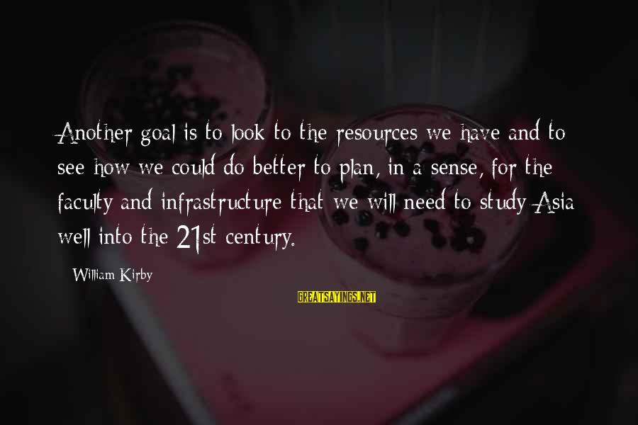 Look And See Sayings By William Kirby: Another goal is to look to the resources we have and to see how we