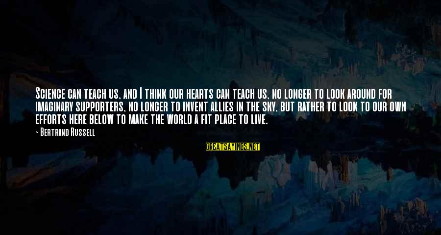Look Below Sayings By Bertrand Russell: Science can teach us, and I think our hearts can teach us, no longer to