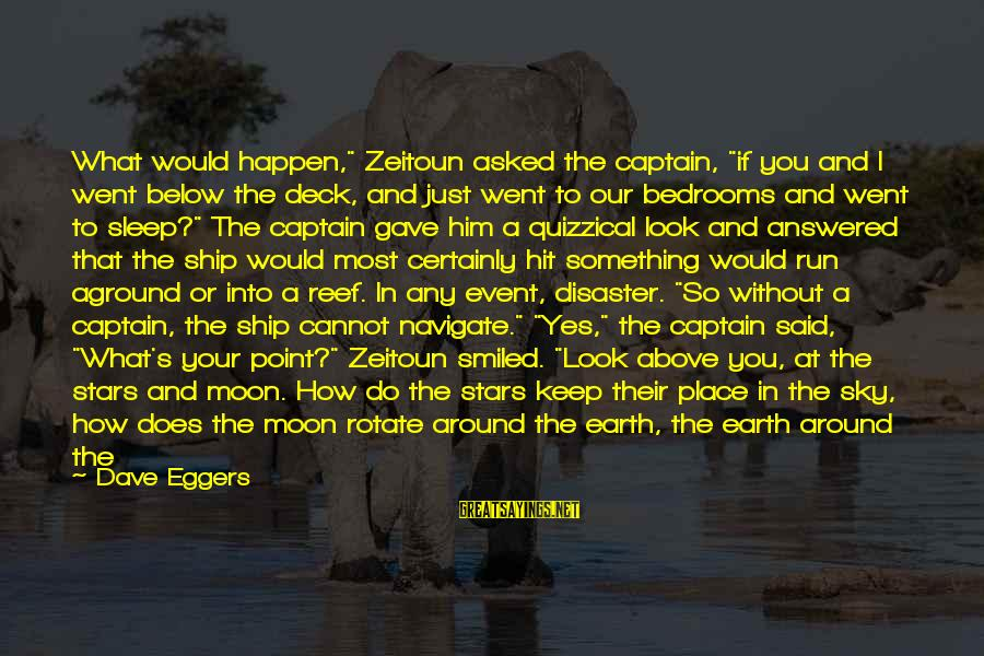"Look Below Sayings By Dave Eggers: What would happen,"" Zeitoun asked the captain, ""if you and I went below the deck,"