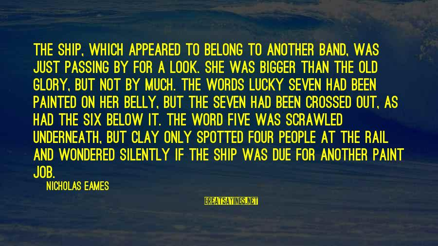 Look Below Sayings By Nicholas Eames: The ship, which appeared to belong to another band, was just passing by for a