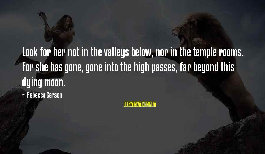 Look Below Sayings By Rebecca Carson: Look for her not in the valleys below, nor in the temple rooms. For she