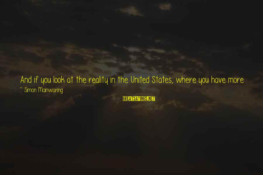 Look Below Sayings By Simon Mainwaring: And if you look at the reality in the United States, where you have more
