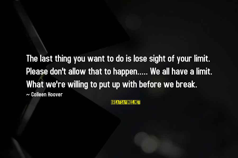 Look Both Ways Sarah Watt Sayings By Colleen Hoover: The last thing you want to do is lose sight of your limit. Please don't