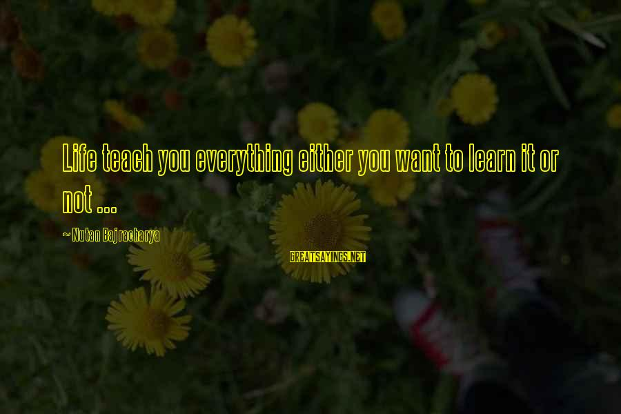 Look Both Ways Sarah Watt Sayings By Nutan Bajracharya: Life teach you everything either you want to learn it or not ...