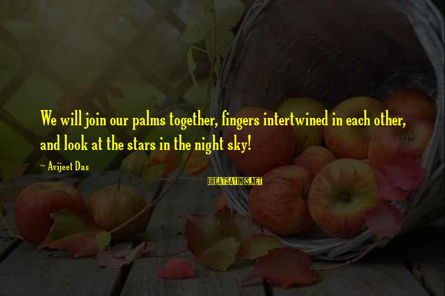 Look Up At The Stars Love Sayings By Avijeet Das: We will join our palms together, fingers intertwined in each other, and look at the