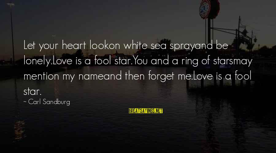 Look Up At The Stars Love Sayings By Carl Sandburg: Let your heart lookon white sea sprayand be lonely.Love is a fool star.You and a