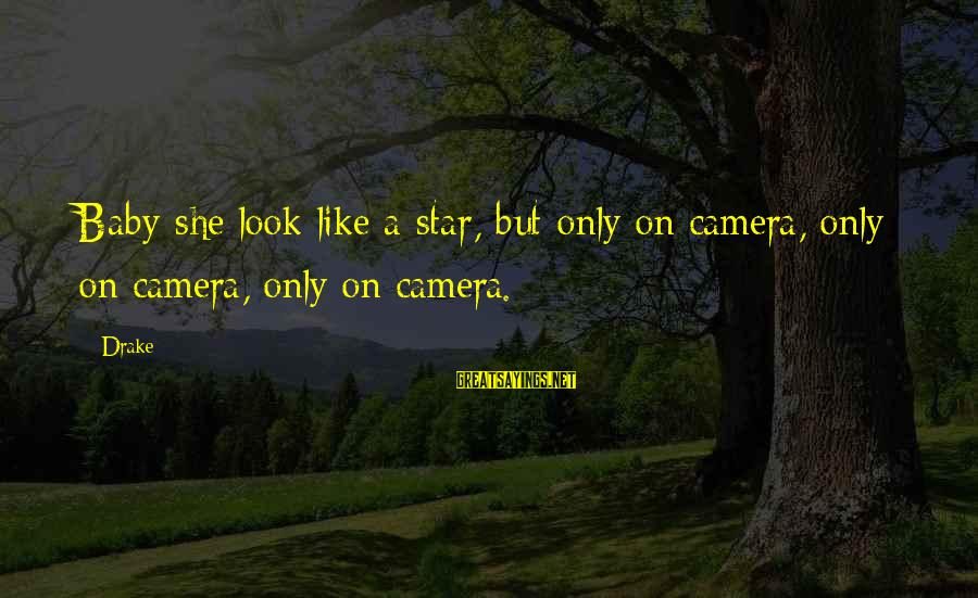 Look Up At The Stars Love Sayings By Drake: Baby she look like a star, but only on camera, only on camera, only on