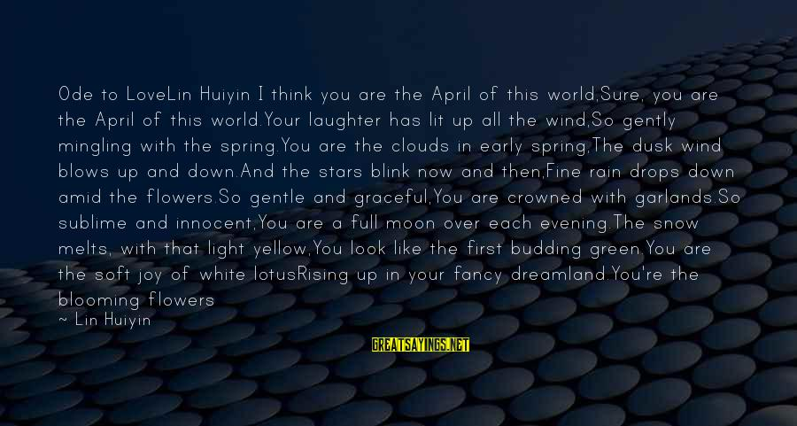 Look Up At The Stars Love Sayings By Lin Huiyin: Ode to LoveLin Huiyin I think you are the April of this world,Sure, you are