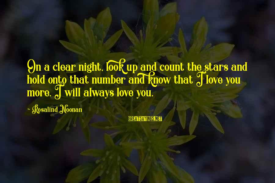 Look Up At The Stars Love Sayings By Rosalind Noonan: On a clear night, look up and count the stars and hold onto that number