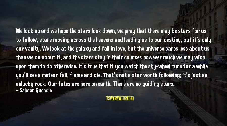 Look Up At The Stars Love Sayings By Salman Rushdie: We look up and we hope the stars look down, we pray that there may