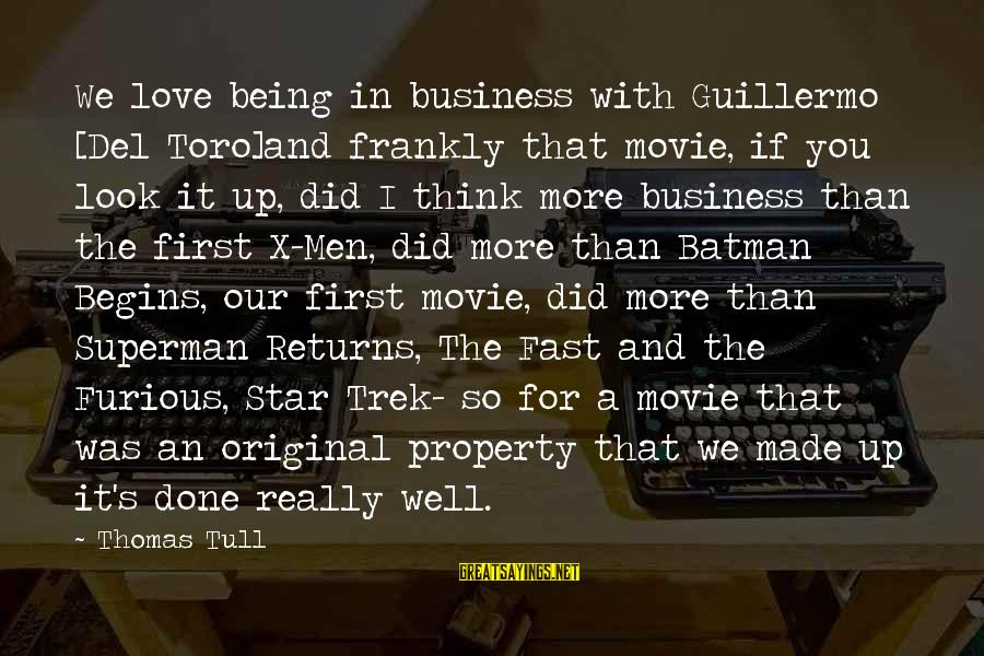Look Up At The Stars Love Sayings By Thomas Tull: We love being in business with Guillermo [Del Toro]and frankly that movie, if you look