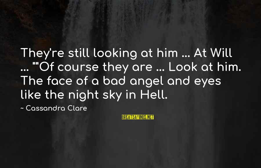 """Looking At Him Sayings By Cassandra Clare: They're still looking at him ... At Will ... """"""""Of course they are ... Look"""