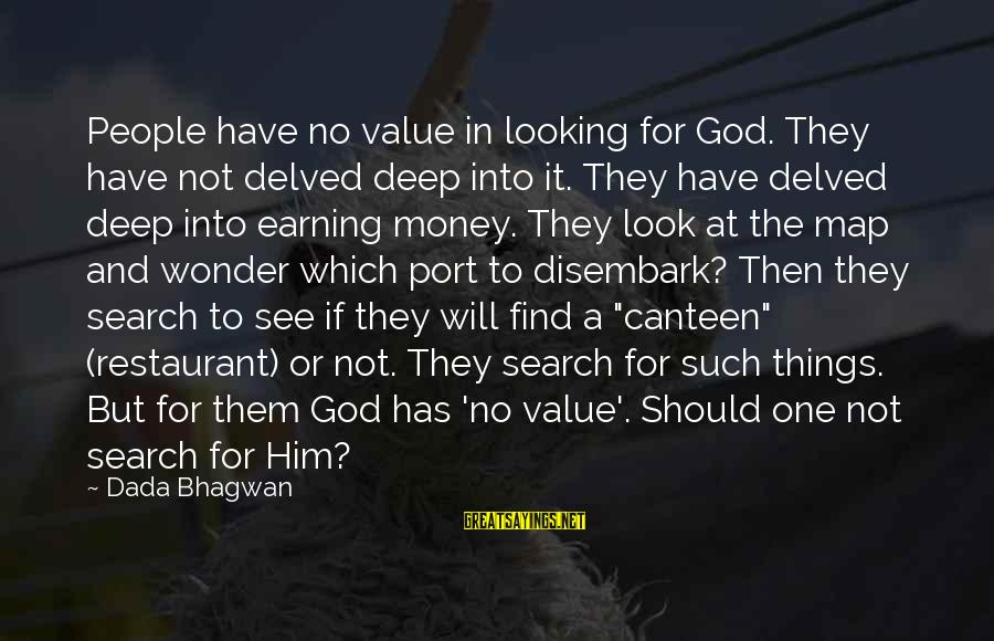 Looking At Him Sayings By Dada Bhagwan: People have no value in looking for God. They have not delved deep into it.