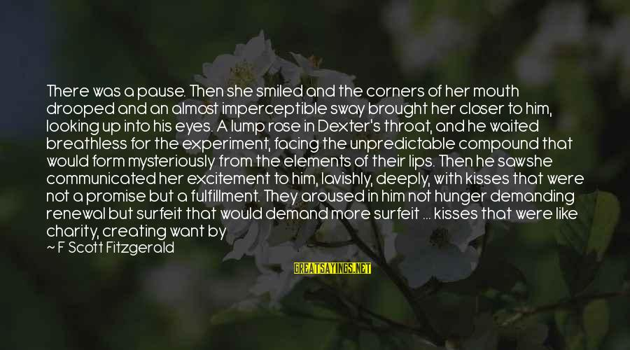 Looking At Him Sayings By F Scott Fitzgerald: There was a pause. Then she smiled and the corners of her mouth drooped and
