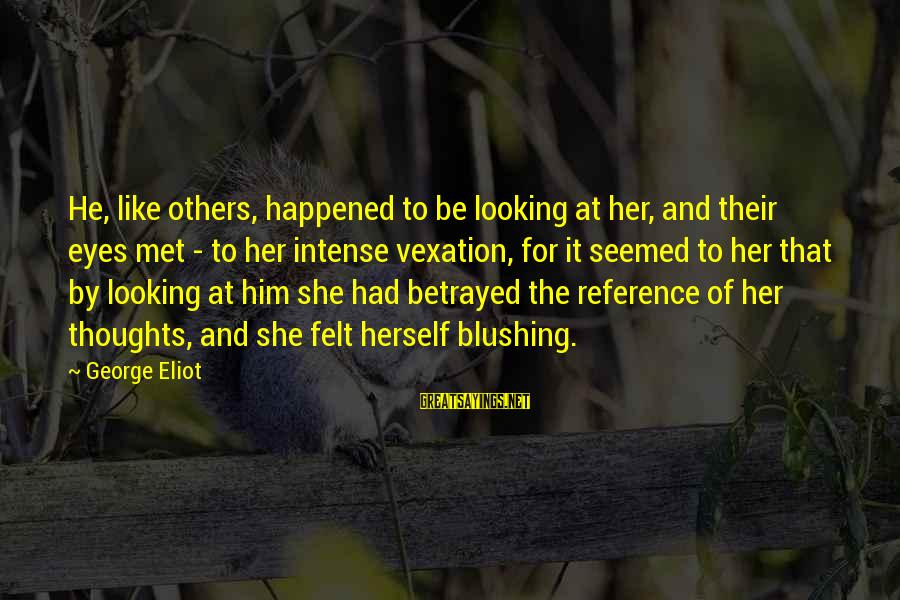 Looking At Him Sayings By George Eliot: He, like others, happened to be looking at her, and their eyes met - to