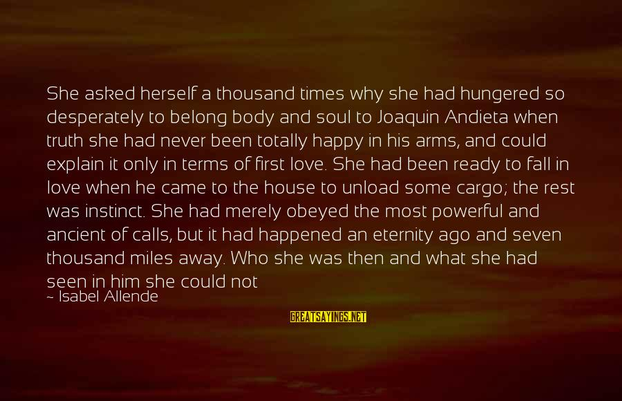 Looking At Him Sayings By Isabel Allende: She asked herself a thousand times why she had hungered so desperately to belong body