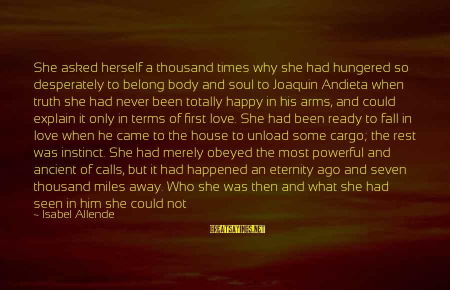 Looking Far Away Sayings By Isabel Allende: She asked herself a thousand times why she had hungered so desperately to belong body