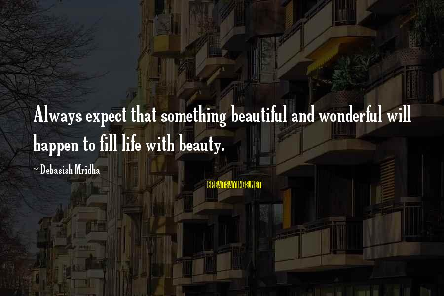 Looking For Love Short Sayings By Debasish Mridha: Always expect that something beautiful and wonderful will happen to fill life with beauty.