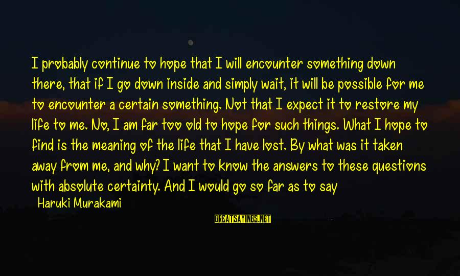 Looking For Love Short Sayings By Haruki Murakami: I probably continue to hope that I will encounter something down there, that if I