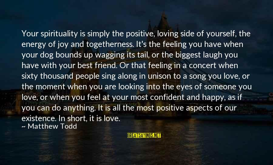 Looking For Love Short Sayings By Matthew Todd: Your spirituality is simply the positive, loving side of yourself, the energy of joy and