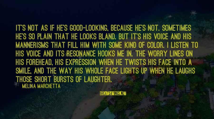 Looking For Love Short Sayings By Melina Marchetta: It's not as if he's good-looking, because he's not. Sometimes he's so plain that he