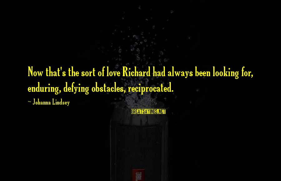 Looking For Richard Sayings By Johanna Lindsey: Now that's the sort of love Richard had always been looking for, enduring, defying obstacles,