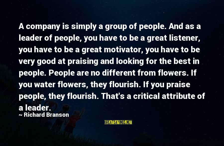 Looking For Richard Sayings By Richard Branson: A company is simply a group of people. And as a leader of people, you