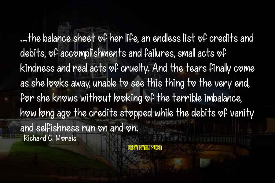 Looking For Richard Sayings By Richard C. Morais: ...the balance sheet of her life, an endless list of credits and debits, of accomplishments