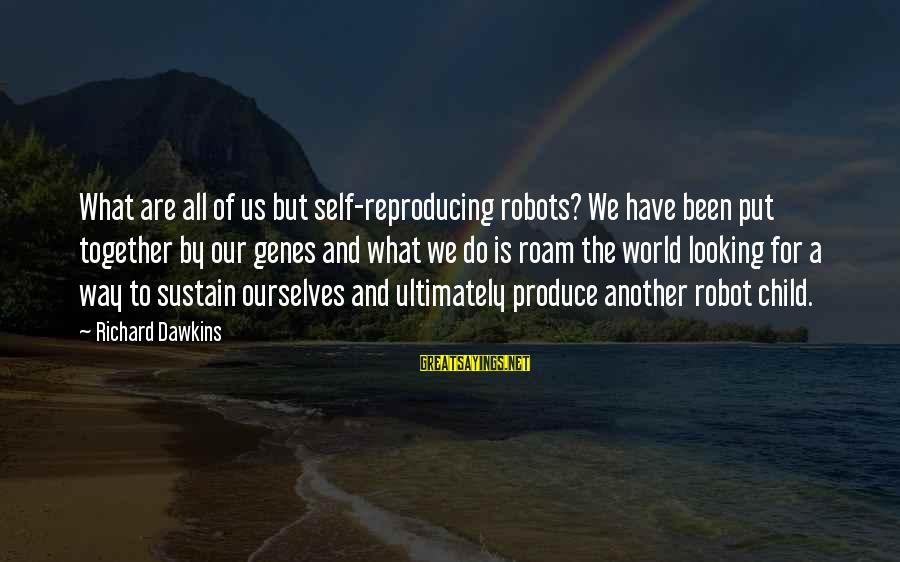 Looking For Richard Sayings By Richard Dawkins: What are all of us but self-reproducing robots? We have been put together by our