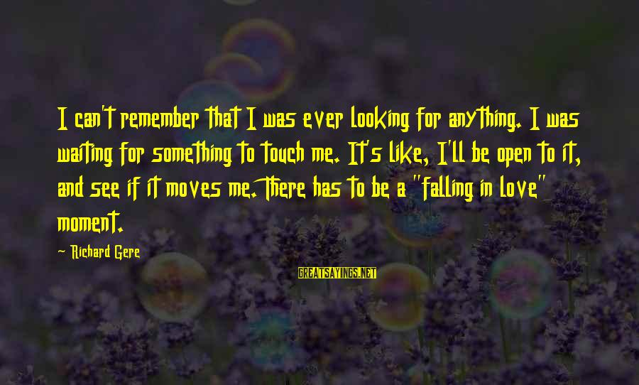 Looking For Richard Sayings By Richard Gere: I can't remember that I was ever looking for anything. I was waiting for something