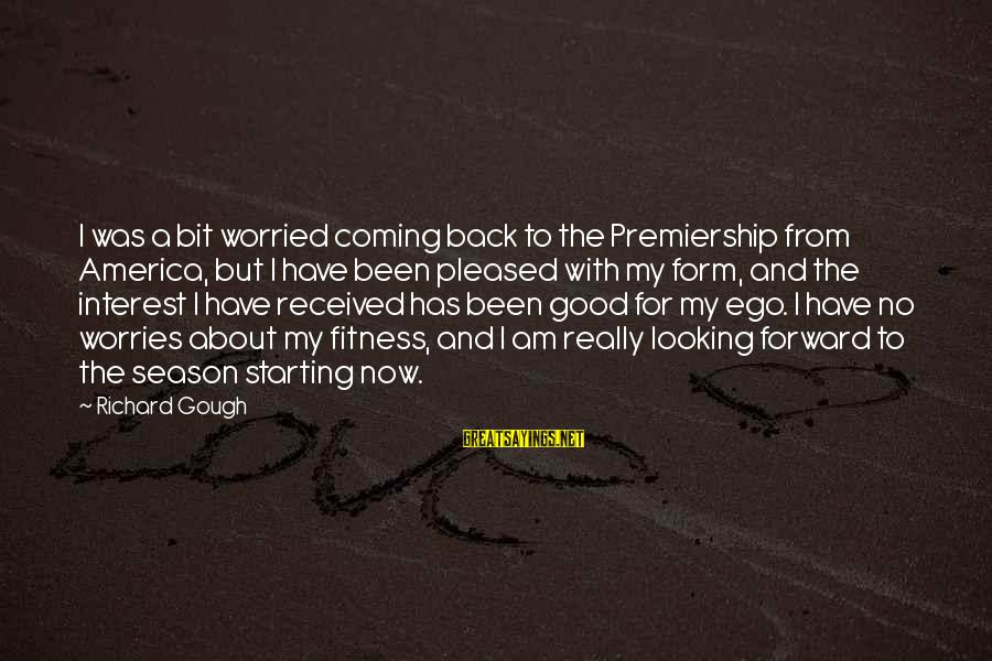 Looking For Richard Sayings By Richard Gough: I was a bit worried coming back to the Premiership from America, but I have