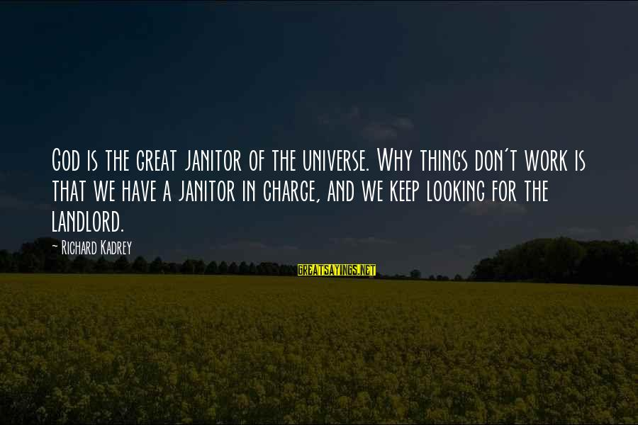 Looking For Richard Sayings By Richard Kadrey: God is the great janitor of the universe. Why things don't work is that we