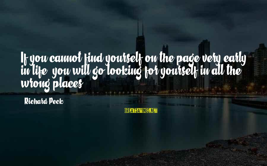 Looking For Richard Sayings By Richard Peck: If you cannot find yourself on the page very early in life, you will go