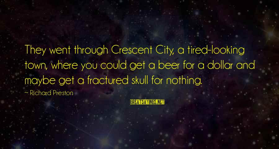 Looking For Richard Sayings By Richard Preston: They went through Crescent City, a tired-looking town, where you could get a beer for