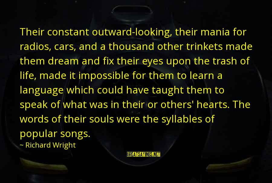 Looking For Richard Sayings By Richard Wright: Their constant outward-looking, their mania for radios, cars, and a thousand other trinkets made them