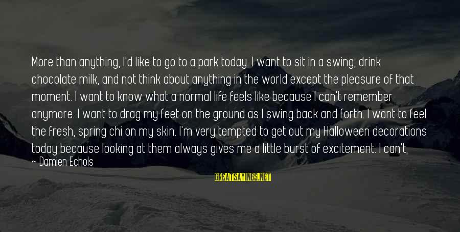 Looking Forward To Sayings By Damien Echols: More than anything, I'd like to go to a park today. I want to sit