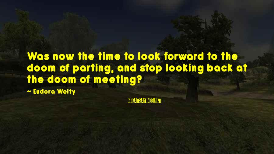 Looking Forward To Sayings By Eudora Welty: Was now the time to look forward to the doom of parting, and stop looking