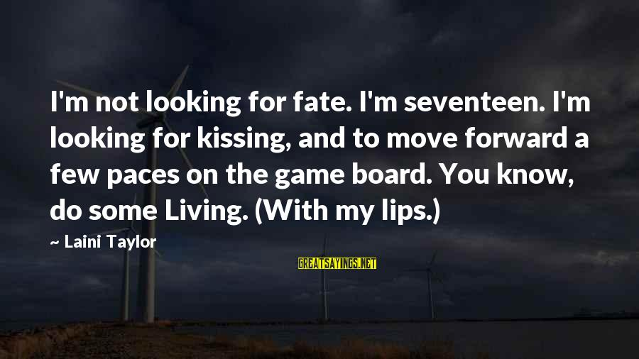 Looking Forward To Sayings By Laini Taylor: I'm not looking for fate. I'm seventeen. I'm looking for kissing, and to move forward